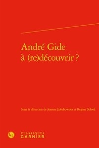 Joanna Jakubowska et Regina Solova - André Gide à (re)découvrir ?.