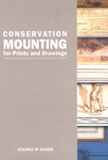 Joanna M. Kosek - Conservation Mounting for Prints and Drawings - A Manuel Based on Current Practice at the British Museum.