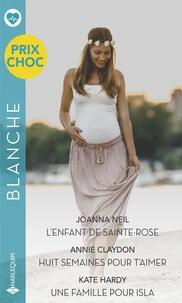 Joanna Neil et Annie Claydon - L'enfant de Sainte-Rose - Huit semaines pour t'aimer - Une famille pour Isla.