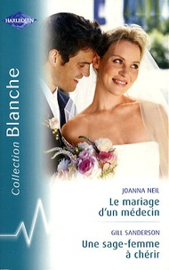 Joanna Neil et Gill Sanderson - Le mariage d'un médecin, une sage-femme à chérir.