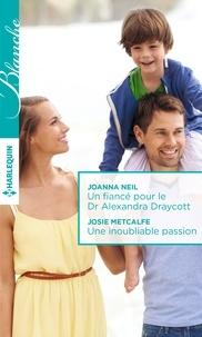 Joanna Neil et Josie Metcalfe - Un fiancé pour le Dr Alexandra Draycott - Une inoubliable passion.
