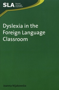 Joanna Nijakowska - Dyslexia in the Foreign Language Classroom.