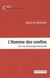 Joanna Nowicki - L'homme des confins - Pour une anthropologie interculturelle.