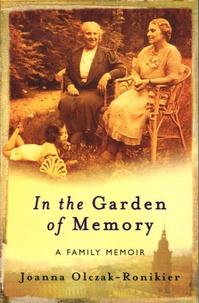 Joanna Olczak-Ronikier - In the Garden of Memory - A Family Memoir.