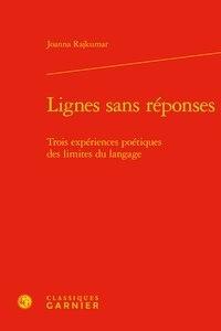Joanna Rajkumar - Lignes sans réponses - Trois expériences poétiques des limites du langage.