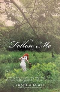 Joanna Scott - Follow Me - A Novel.