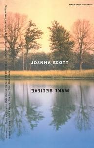 Joanna Scott - Make Believe - A Novel.
