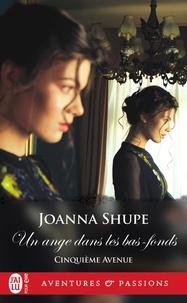 Joanna Shupe - Cinquième avenue Tome 3 : Un ange dans les bas-fonds.