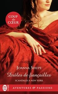 Joanna Shupe - Scandales à New York Tome 1 : Drôles de fiançailles.