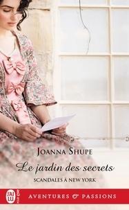 Joanna Shupe - Scandales à New York Tome 3 : Le jardin des secrets.