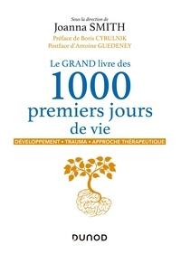 Joanna Smith - Le grand livre des 1000 premiers jours de vie - Développement, trauma, approche thérapeutique.