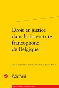 Joanna Teklik et Bernard Ribémont - Droit et justice dans la littérature francophone de Belgique.