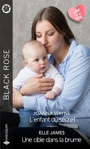 Joanna Wayne et Elle James - L'enfant du secret - Une cible dans la brume.