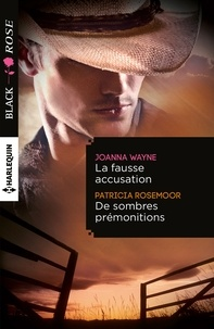 Joanna Wayne et Patricia Rosemoor - La fausse accusation - De sombres prémonitions.