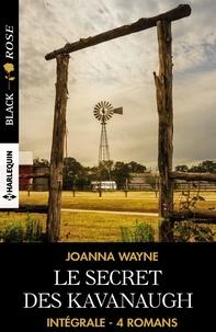 Joanna Wayne - Le secret des Kavanaugh - Intégrale 4 romans.