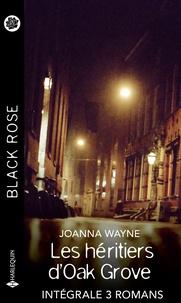 Joanna Wayne et Nicole Helm - Les héritiers d'Oak Grove - Intégrale 3 romans.