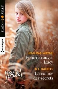 Joanna Wayne et B.J Daniels - Pour retrouver Lucy - La colline des secrets.