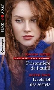 Joanna Wayne et Justine Davis - Prisonnière de l'oubli ; Le chalet des secrets.