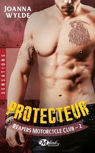 Joanna Wylde - Reapers Motorcycle Club Tome 2 : Protecteur.