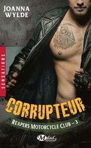 Joanna Wylde - Reapers Motorcycle Club Tome 3 : Corrupteur.