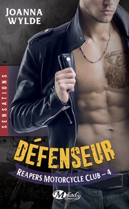Joanna Wylde - Reapers Motorcycle Club Tome 4 : Défenseur.