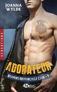 Joanna Wylde - Reapers Motorcycle Club Tome 5 : Adorateur.