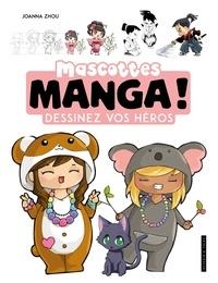 Joanna Zhou - Mascottes manga ! - Dessinez vos héros.