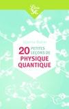 Joanne Baker - 20 petites leçons de physique quantique.