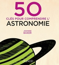 Joanne Baker - 50 clés pour comprendre l'astronomie.