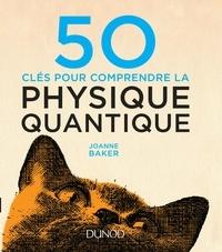 Joanne Baker - 50 clés pour comprendre la physique quantique.