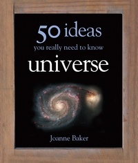Joanne Baker - 50 Ideas You Really Need to Know: Universe.