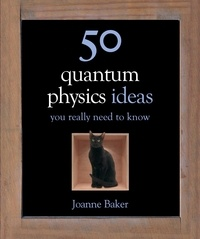 Joanne Baker - 50 Quantum Physics Ideas You Really Need to Know.