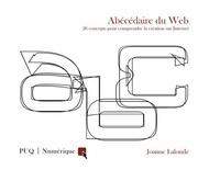 Joanne Lalonde - Abécédaire du web - 26 concepts pour comprendre la création sur Internet.