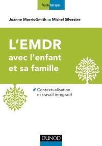 Joanne Morris-Smith et Michel Silvestre - L'EMDR avec l'enfant et sa famille - Contextualisation et travail intégratif.