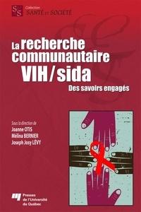 Joanne Otis et Mélina Bernier - La recherche communautaire VIH/sida - Des savoirs engagés.