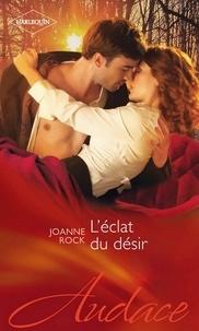 Joanne Rock - L'éclat du désir.