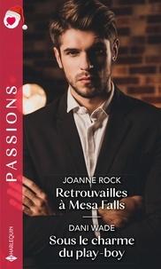 Joanne Rock et Dani Wade - Retrouvailles à Mesa Falls - Sous le charme du play-boy.