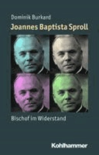 Joannes Baptista Sproll - Bischof im Widerstand.