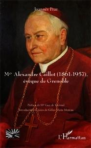 Joannès Praz - Mgr Alexandre Caillot (1861-1957), évêque de Grenoble.