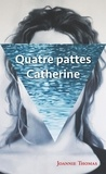 Joannie Thomas - Quatre pattes Catherine.