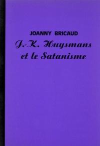 Joanny Bricaud - J.-K. Huysmans et le Satanisme - Suivi de Une séance de spiritisme chez J.-K. Huysmans.