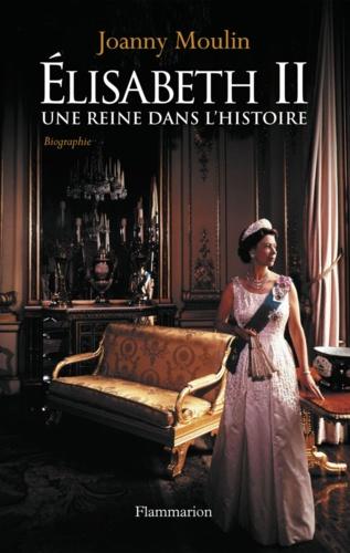 Elisabeth II. Une reine dans l'histoire