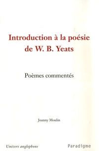Joanny Moulin - Introduction à la poésie de WB Yeats.