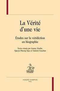 Joanny Moulin et Phuong Ngoc Nguyen - La vérité d'une vie - Etudes sur la véridiction en biographie.