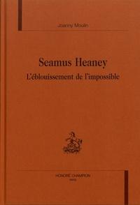 Joanny Moulin - Seamus Heaney - L'éblouissement de l'impossible.