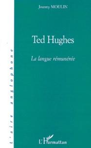 Joanny Moulin - Ted Hughes - La langue rémunérée.