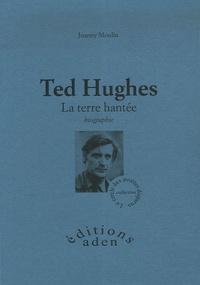 Joanny Moulin - Ted Hughes - La terre hantée.