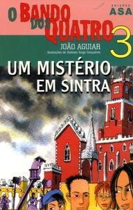 João Aguiar - O Bando dos Quatro Tome 3 : Um mistério em Sintra.