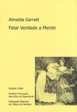 João Baptista de Almeida Garrett - Falar verdade a mentir.