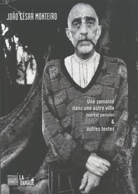 João César Monteiro - Une semaine dans une autre ville - Journal parisien & autres textes.